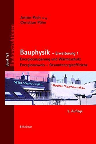 Bauphysik: Erweiterung 1: Energieeinsparung und Wärmeschutz. Energieausweis – Gesamtenergieeffizienz (Baukonstruktionen, Band 1)