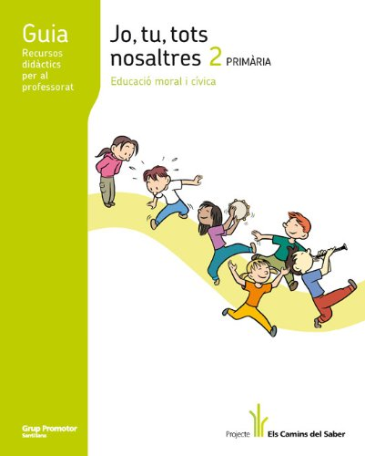 Guia Jo, Tu, Tots, Nosaltres 2 Primària Aeducació Moral I Cívica Els Camins Del Saber Grup Promotor - 9788479187217