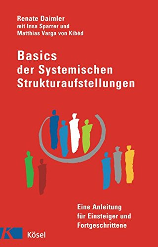 Preisvergleich Produktbild Basics der Systemischen Strukturaufstellungen: Eine Anleitung für Einsteiger und Fortgeschrittene - mit Beiträgen von Insa Sparrer und Matthias Varga von Kibéd