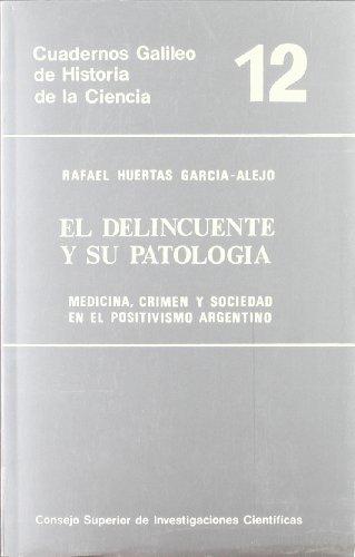 El delincuente y su patología: Medicina, crimen y sociedad en el positivismo argentino (Cuadernos Galileo de Historia y Ciencia)