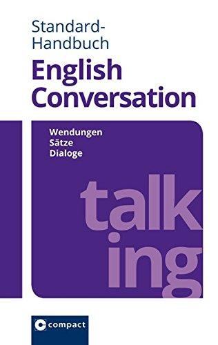 Compact Standard-Handbuch English Conversation: Wendungen - Sätze - Dialoge