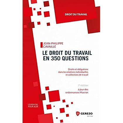 Le droit du travail en 350 questions: Droits et obligations dans les relations individuelles et collectives de travail