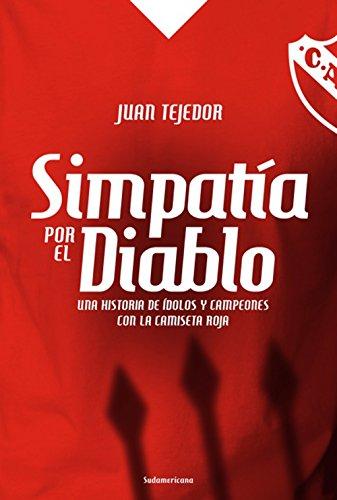 Simpatía por el diablo: Una historia de ídolos y campeones con la camiseta roja de