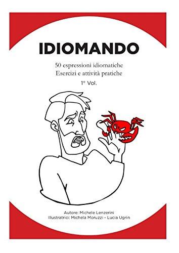 IDIOMANDO: 50 espressioni idiomatiche. Esercizi e attività pratiche. 1° Vol. por Michele Lenzerini