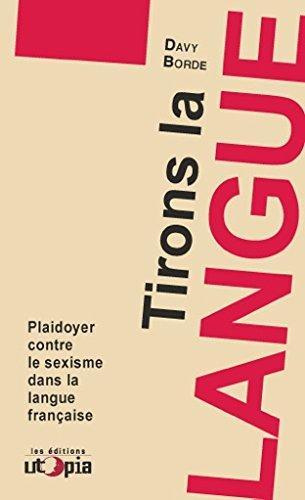 Tirons la langue : Plaidoyer contre le sexisme dans la langue française