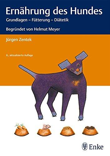 Ernährung des Hundes: Grundlagen - Fütterung - Diätetik Begründet von Helmut Meyer