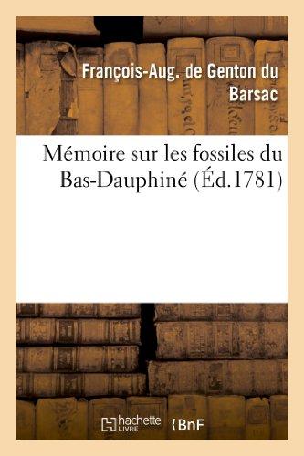Mémoire sur les fossiles du Bas-Dauphiné, contenant une description des terres, sables et: généralement de toutes les couches qui les renferment