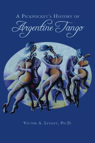 A Pickpocket's History of Argentine Tango por Victor Levant Ph. D.
