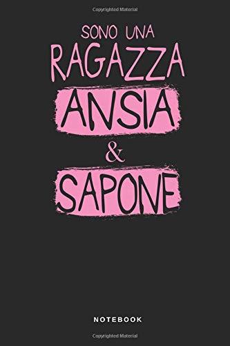 Sono Una Ragazza Ansia & Sapone - Notebook: Taccuino Journal - libretto d'appunti - blocco - notes - quaderno - agendina - Giornale per uomini e donne - 110 pagine allineate -