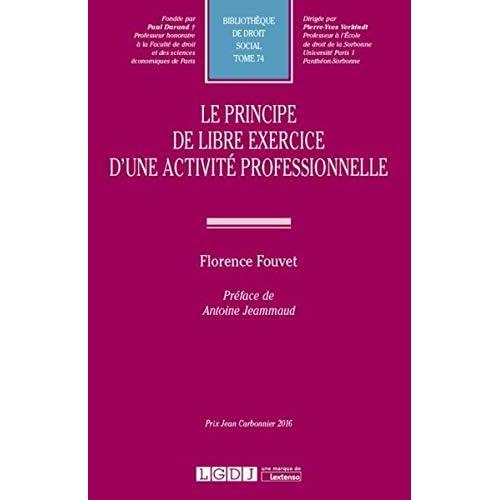 Le principe de libre exercice d'une activité professionnelle. Tome 74