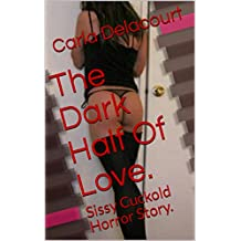The Dark Half Of Love.: Sissy Cuckold Horror Story. (English Edition)