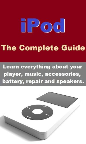 iPod - Learn everything about your player, music, accessories, battery, repair and speakers. (English Edition) (Electronic Listening Device)