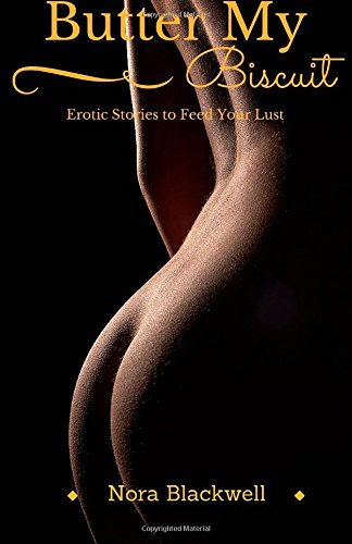Butter My Biscuit: Erotic Stories to Feed Your Lust