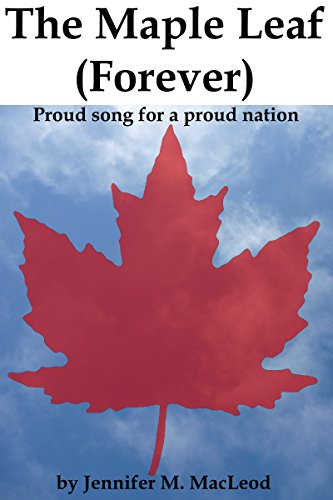 The Maple Leaf (Forever): Proud song for a proud nation (English Edition)
