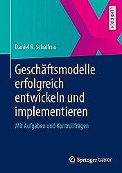 Geschäftsmodelle erfolgreich entwickeln und implementieren: Mit Aufgaben und Kontrollfragen