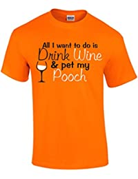 All I want to do is drink WINE and pet my POOCH - Novelty Wine Drinkers T-Shirt