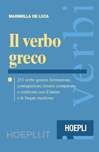 Il verbo greco. 253 verbi: genesi, formazione, coniugazione, lessico comparato e confronti con il latino e le lingue moderne. Per il Liceo classico