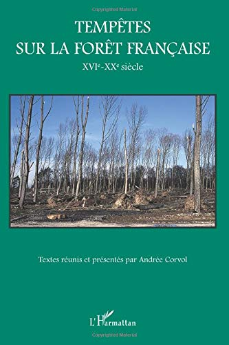 Tempêtes sur la forêt française: XVIe-XXe siècle par  Andrée Corvol