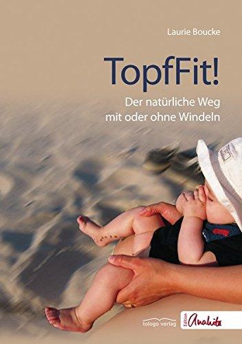 TopfFit!: Der natürliche Weg mit oder ohne Windeln (Edition Anahita) -