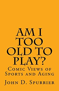 Am I Too Old to Play? (English Edition) par [Spurrier, John]