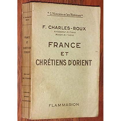 F. Charles-Roux,... France et chrétiens d'Orient