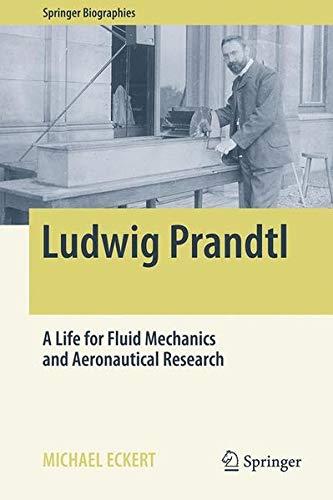 Ludwig Prandtl: A Life for Fluid Mechanics and Aeronautical Research (Springer Biographies)