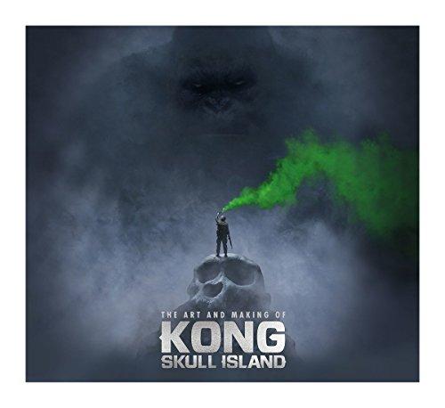 The Art And Making Of Kong: Skull Island (kong Of Skull Island)