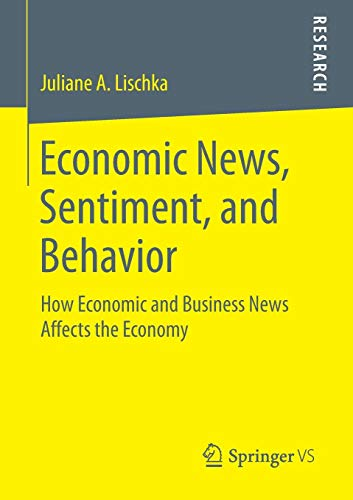 Economic News, Sentiment, and Behavior: How Economic and Business News Affects the Economy