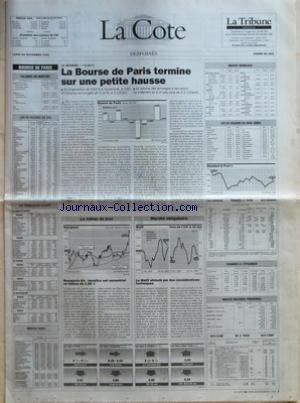 COTE (LA) du 29/11/1993 - BOURSE DE PARIS - VOLUMES EN MONTANT - LES 40 VALEURS DU CAC - LES PRINCIPAUX ECARTS - INDICES AGEFI - LA SEANCE +0,10 % - LA BOURSE DE PARIS TERMINE SUR UNE PETITE HAUSSE - LA VALEUR DU JOUR - BOURGEOIS SA BENEFICIE NET SEMESTRIEL EN BAISSE DE 2,68% - MARCHE OBLIGATOIRE - LE MATIF STIMULE PAR DES CONSIDERATIONS TECHNIQUES - INDICES MONDIAUX - LES 30 VALEURS DU DOW JONES - CHANGES A PARIS - CHANGES A LÔÇÖETRANGER - INDICES MATIERES PREMIERES