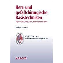 Herz- und gefässchirurgische Basistechniken: Manual und Logbuch für Lernende und Lehrende.