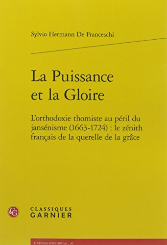 La puissance et la gloire : L'orthodoxie thomiste au pril du jansnisme (1663-1724) : le znith franais de la querelle de la grce