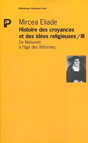 Histoire des croyances et des idées religieuses, tome 3 : De Mahomet a l'age des reformes