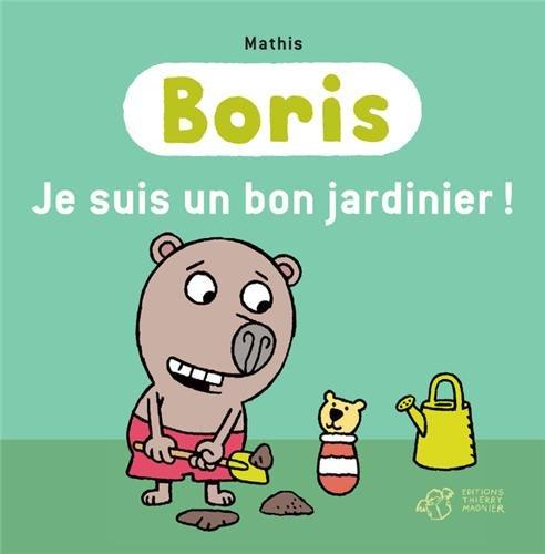 Boris : Je suis un bon jardinier !