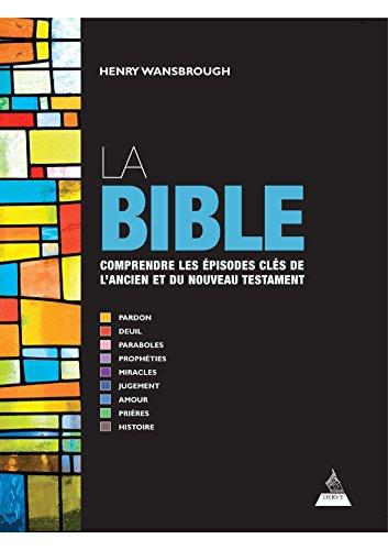 La Bible : Comprendre les épisodes clés de l'Ancien et du Nouveau Testament par Henry Wansbrough