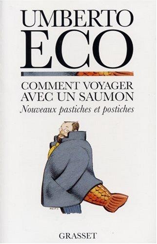 Comment voyager avec un saumon. Nouveaux pastiches et postiches par Umberto Eco