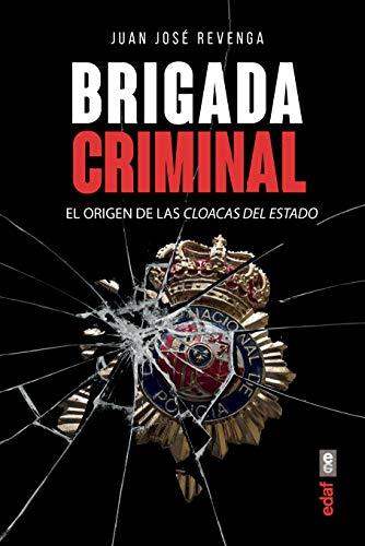 Brigada criminal. El origen de las cloacas del Estado (Crónicas de la Historia) por Juan José Revenga