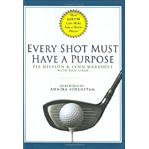 Every Shot Must Have a Purpose: How GOLF54 Can Make You a Better Player by Nilsson, Pia, Marriott, Lynn, Sirak, Ron (2005) Hardcover