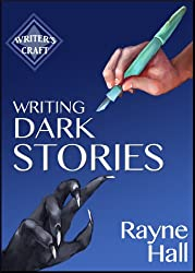 Writing Dark Stories: How to Write Horror and Other Disturbing Short Stories (Writer's Craft Book 6) (English Edition)