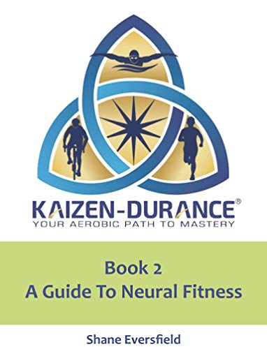 Kaizen-durance Book 2: A Guide to Neural Fitness: The Foundation for KI (English Edition) por Shane Eversfield
