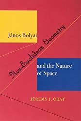 Janos Bolyai, Non-Euclidean Geometry, and the Nature of Space by Jeremy J Gray (2004-07-09)