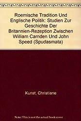 Römische Tradition und englische Politik: Studien zur Geschichte der Britannienrezeption zwischen William Camden und John Speed (Spudasmata)