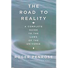 THE ROAD TO REALITY: A COMPLETE GUIDE TO THE PHYSICAL UNIVERSE
