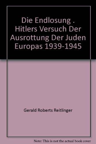Die Endlösung. Hitlers Versuch der Ausrottung der Juden Europas 1939-1945
