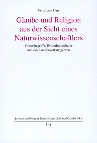 Download Glaube und Religion aus Sicht eines Naturwissenschaftlers: Gottesbegriffe, Evolutionsdebatte und ein Kirchenvolksbegehren