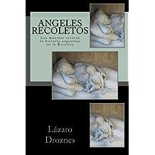 Angeles Recoletos: Los muertos reviven la historia argentina en la Recoleta (Miradas sobre la Argentina)
