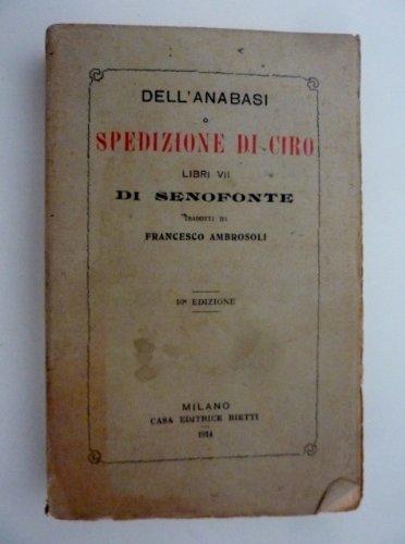 'DELL'ANABASI O SPEDIZIONE DI CIRO LIBRI VIII DI SENOFONTE Tradotti da FRANCESCO AMBROSOLI 10° Edizione'