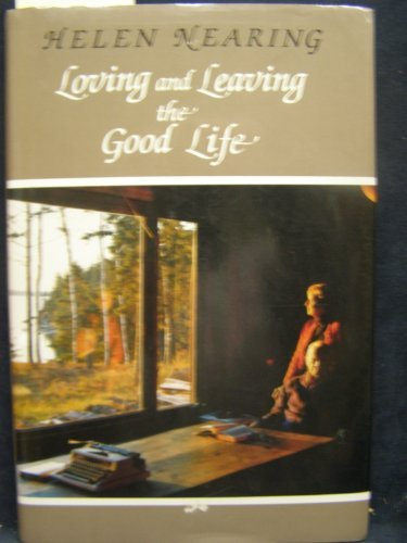 Loving and Leaving the Good Life by Helen Nearing (1992-04-02)