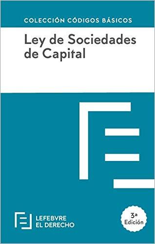 LEY DE SOCIEDADES DE CAPITAL: Código Básico (Códigos Básicos) por Lefebvre-El Derecho