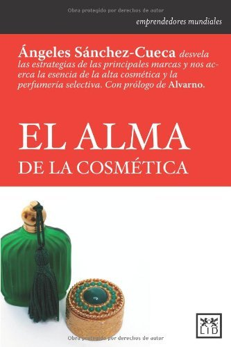 El Alma de la Cosmetica = The Soul of the Cosmetica (Emprendedores Mundiales) by Angeles Sanchez-Cueca (2013-03-22)
