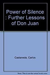 Power of Silence : Further Lessons of Don Juan